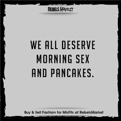 We all deserve morning sex and pancakes.
