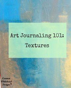 Art Journaling 101: Textures www.carmenwhitehead.com