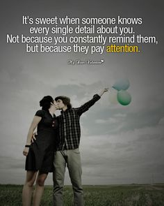 It's sweet when someone knows every single detail about you. Not because you constantly remind them, but because they pay attention.
