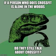 """If a person who does #crossfit is alone in the woods, do they still talk about crossfit?"" Crossfit humor"