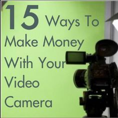 15 Ways To Make Money With Your Video Camera