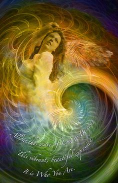 """Angelic Spiral: """"Allow this wave of Love to Be you; This vibrant, beautiful expression. It is Who You Are! An angelic being emerges from this Divine energy spiral beckoning us to see the Truth of ourselves."""" By Gaelyn Larrick"""