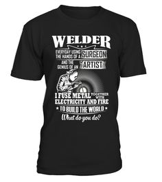 """# Funny Welder T-shirt What Do You Do .  Special Offer, not available in shops      Comes in a variety of styles and colours      Buy yours now before it is too late!      Secured payment via Visa / Mastercard / Amex / PayPal      How to place an order            Choose the model from the drop-down menu      Click on """"Buy it now""""      Choose the size and the quantity      Add your delivery address and bank details      And that's it!      Tags: Welder everyday using the hands of a surgeon…"""