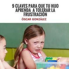 EL BLOG DE ÓSCAR GONZÁLEZ: 9 claves para que tu hijo aprenda a tolerar la frustración