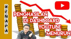 Kenapa - Penghasilan di Dashboard Youtube Menurun ?