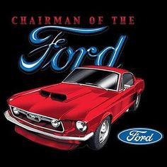 Ford Mustang Chairman of the Ford Car Adult Unisex T Shirt 13734HD2