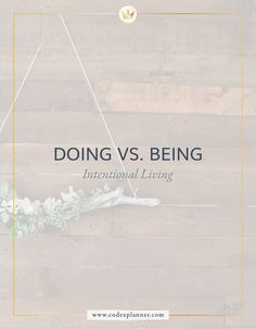 Codex Planner Blog: Are you a Do-er or a Be-er?  #Intentionalliving #codexplanner #biblestudy #plannercommunity #plannerlovers