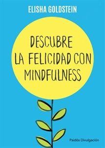 """#Actualidad Descubre la felicidad con mindfulness """"Los 7 pasos para recuperar el control de tu mente, tu estado de ánimo y tu vida"""""""
