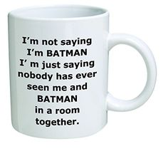 I'm not saying I'm Batman. I'm just saying nobody has ever seen me and Batman in a room together - 11 OZ Coffee Mug - Funny Inspirational and sarcasm - By A Mug To Keep TM A Mug To Keep TM http://www.amazon.com/dp/B00N44EYJ2/ref=cm_sw_r_pi_dp_IbT.ub0T2THF2