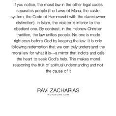"""Ravi Zacharias - """"If you notice, the moral law in the other legal codes separates people (the Laws..."""". redemption, morality, law, unity, moral-law"""