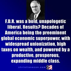 FDR was a bold, unapologetic liberal.  Results?  Decades of America being the preeminent global economic superpower, with widespread unionization, high taxes on wealth, and powered by a productive, prosperous, expanding middle class.