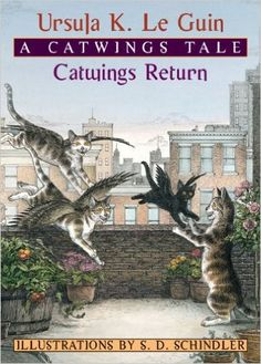 Catwings Return (Turtleback School & Library Binding Edition) (Catwings (Pb)): Ursula K. Le Guin, S. D. Schindler: Age Range: 7 - 9 years | Grade Level: 2 - 4 | Book 2 of 4 in the Catwings Series