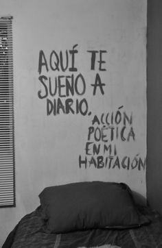 aquí te sueño a diario/Accion poetica :) Also goes for home Wall Quotes, Lyric Quotes, Lyrics, Best Quotes, Love Quotes, Awesome Quotes, Urban Poetry, Street Quotes, Life Words