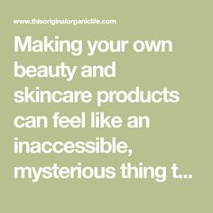 Making your own beauty and skincare products can feel like an inaccessible, mysterious thing to do. But really, once you get into it, I have a feeling that you'll be hooked.  I…