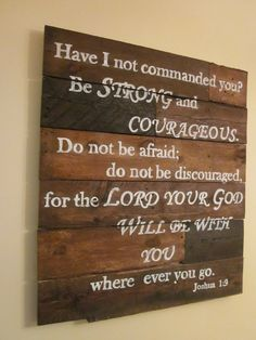 Joshua 1:9 - Handpainted Wood Sign. I hate things made out of pallet wood, but this is a good verse.