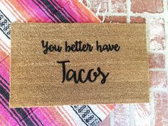 NEW You better have Tacos Doormat Funny Doormat by ShopJosieB