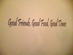 Goof Friends, Good Food, Good Times ~ Found on a restaurant wall. #LeedsLovesFood