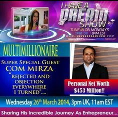 Super SUPER excited for I Have A Dream Show Today at 3pm UK, 11am EST.  Special guest Com Mirza will be joining me LIVE from Canada.  Com is a multimillionaire and his total NET WORTH is $453 Million Dollars!!  But there is a very inspiring story behind this ongoing achievement of becoming a self made millionaire...  Get your paper and pens ready as he drops golden nuggets of biz knowledge and strategies you can apply TODAY to get you on the path to success..  Tune in at…
