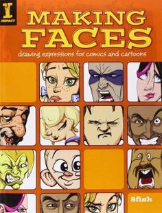 Making Faces: Drawing Expressions For Comics And Cartoons PDF