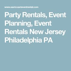 Party Rentals, Event Planning, Event Rentals New Jersey Philadelphia PA