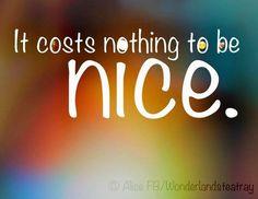 Be nice quote via Alice in Wonderland's TeaTray at www.Facebook.com/WonderlandsTeaTray