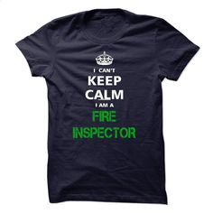 I can not keep calm Im a FIRE INSPECTOR T Shirt, Hoodie, Sweatshirts - cool t shirts #teeshirt #clothing
