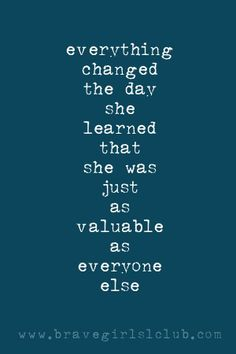 everything changed the day she learned that she was just as valuable as everyone else