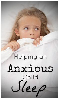 Helping an Anxious Child Sleep Tools and Tips to help your kid fall asleep quickly at bedtime!