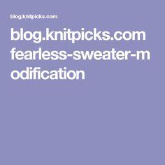 blog.knitpicks.com fearless-sweater-modification