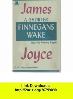 A Shorter Finnegans Wake (9780670002245) James Joyce, Anthony Burgess , ISBN-10: 0670002240  , ISBN-13: 978-0670002245 ,  , tutorials , pdf , ebook , torrent , downloads , rapidshare , filesonic , hotfile , megaupload , fileserve