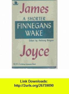 A Shorter Finnegans Wake (9780670002245) James Joyce, Anthony Burgess , ISBN-10: 0670002240  , ISBN-13: 978-0670002245 ,  , tutorials , pdf , ebook , torrent , downloads , rapidshare , filesonic , hotfile , megaupload , fileserve