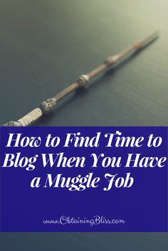 Finding time to blog when you work full time can be very difficult. Read How to Find Time to Blog When You Have a Muggle Job to get tips to juggle your time.