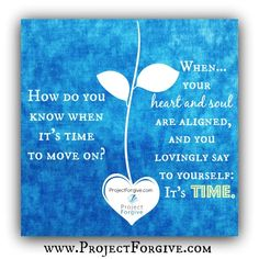 How do you know when it's time to move on?  project forgive it's time