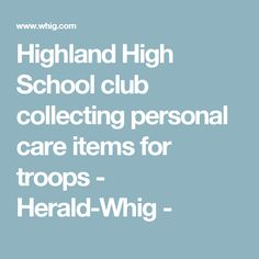Highland High School club collecting personal care items for troops - Herald-Whig -