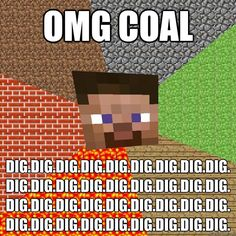 Minecraft - omg coal digdigdigdigdigdigdigdigdigdigdigdigdig