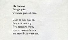 Tennessee Williams My demons.they never sleep; are they my demons; The Words, Welcome To My Life, Quotes To Live By, Me Quotes, Honesty Quotes, Famous Quotes, Stress, My Demons, Inner Demons