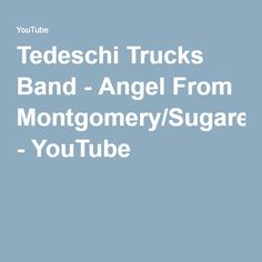 Tedeschi Trucks Band - Angel From Montgomery/Sugaree - YouTube