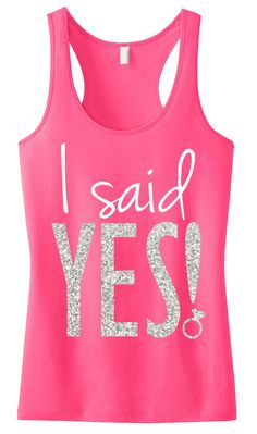 I Said YES! BRIDE WEDDING #Bridal #Tank Top -- By #NobullWomanApparel, ON SALE for only $23.74! Click here to buy http://nobullwoman-apparel.com/collections/wedding-bridal-shirts/products/i-said-yes-bride-wedding-tank-top
