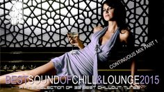 Best Sound of Chill & Lounge 2015 - Continuous Mix Part 1 (HD)