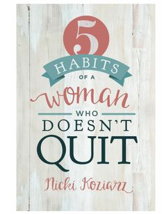 5 Habits of a Woman Who Doesn't Quit by Nicki Koziarz
