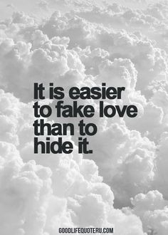 It is easier to fake love than to hide it.
