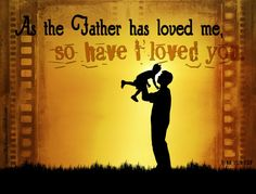 """~Love~   John 15:9 """"Just as the Father has loved Me, I have also loved you; abide in My love.""""  Rom 8:32 """"He that spared not his own Son, but delivered him up for us all"""" John 13:16 """"Truly, truly, I say to you, a servant is not greater than his master, nor is one who is sent greater than the one who sent him."""""""