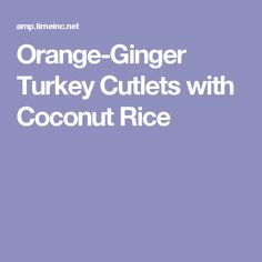 Orange-Ginger Turkey Cutlets with Coconut Rice