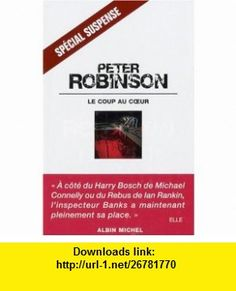 Coup Au Coeur (Le) (Collections Litterature) (French Edition) (9782226179715) Peter Robinson , ISBN-10: 2226179712  , ISBN-13: 978-2226179715 ,  , tutorials , pdf , ebook , torrent , downloads , rapidshare , filesonic , hotfile , megaupload , fileserve