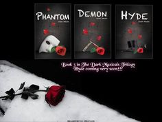 The Dark Musicals Trilogy by Laura DeLuca  Phantom and Demon Available Now. Hyde coming in July.    http://www.amazon.com/Phantom-Laura-DeLuca/dp/0984680098/ref=sr_1_1?s=books=UTF8=1370966666=1-1 -