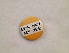 IT'S NOT MY JOB Pin ~ Vintage Collectible Pinback Button