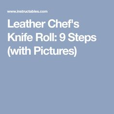 Leather Chef's Knife Roll: 9 Steps (with Pictures)