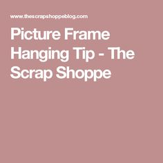 Picture Frame Hanging Tip - The Scrap Shoppe
