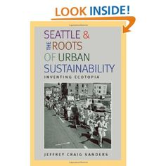 Seattle and the Roots of Urban Sustainability: Inventing Ecotopia- {You can view this eBook online now.}