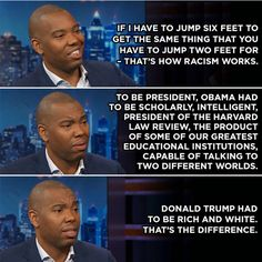 """If I have to jump six feet to get the same thing that you have to jump two feet for–that's how racism works. To be president, Obama had to be scholarly, intelligent, president of Harvard Law Review, the product of some of our greatest educational..."